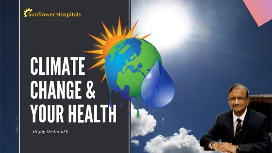 Climate Change & Your Health | Sunflower Hospital Nagpur