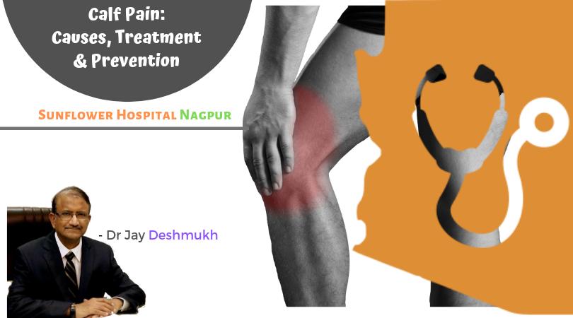 Calf Pain & Remedies | Sunflower Hospital Nagpur | Dr Jay Deshmukh :-