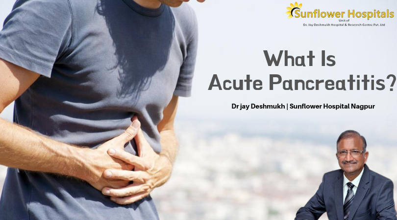 Acute Pancreatitis? | Dr jay Deshmukh | Sunflower Hospital Nagpur