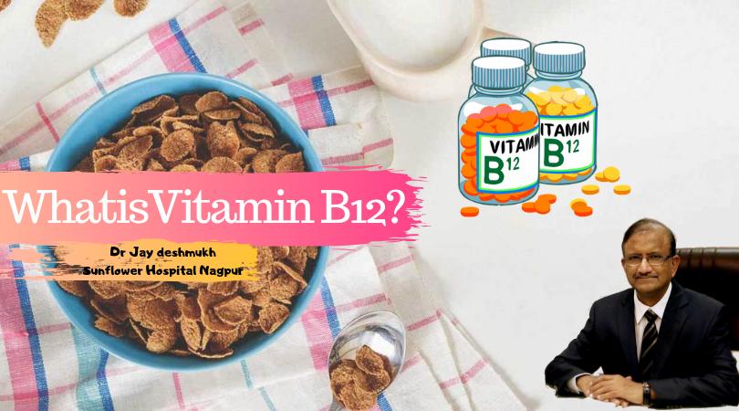 What is Vitamin B12 | Dr Jay Deshmukh | Sunflower Hospital Nagpur